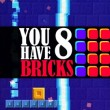 You Have 8 Bricks