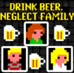 Drink Beer, Neglect Famil