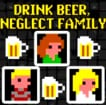 Game Drink Beer, Neglect Family